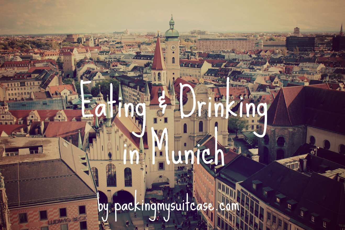 Eating and Drinking in Munich, by Packing my Suitcase