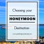 Choosing your honeymoon destination. By Packing my Suitcase.
