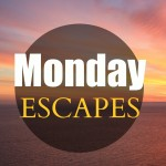 Monday Escapes #5