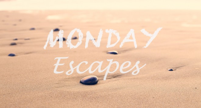 Monday Escapes #9