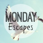 Monday Escapes #8