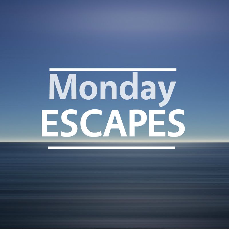 Monday Escapes #17