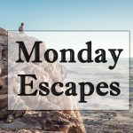 Monday Escapes #35