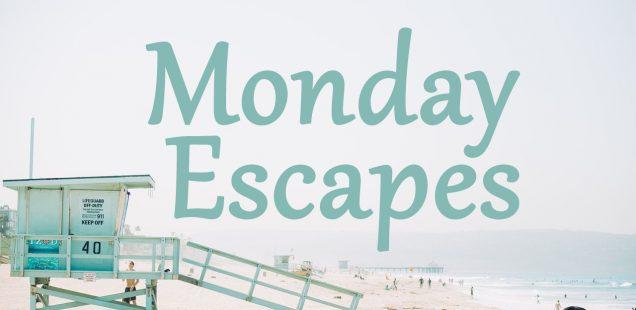 Monday Escapes #39