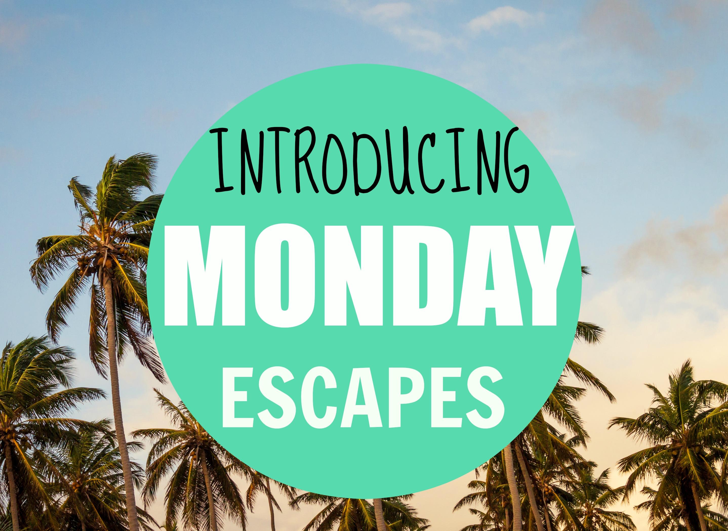 Introducing A New Blog Hop: Monday Escapes
