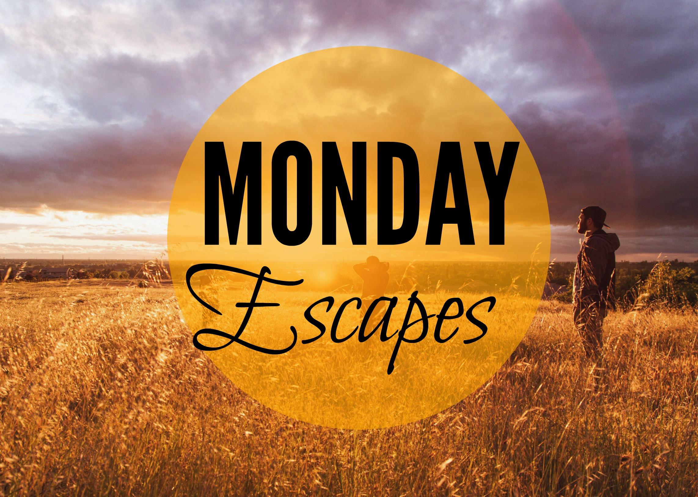 Monday Escapes #4
