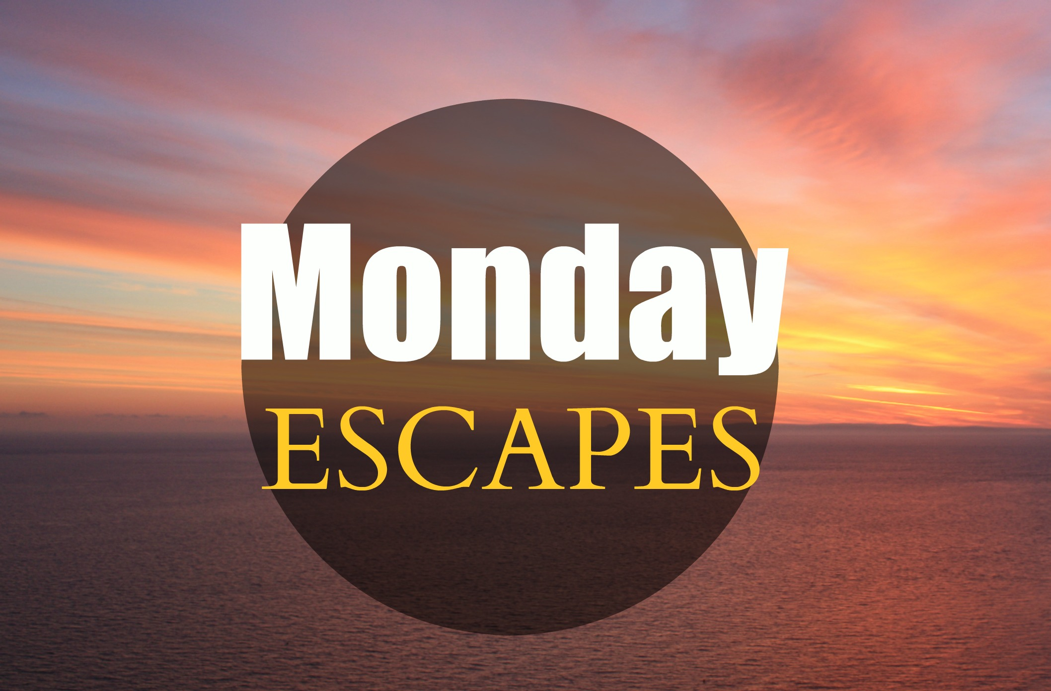Monday Escapes #5