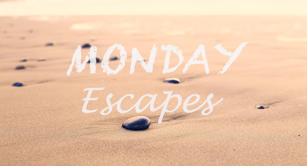 Monday Escapes #9