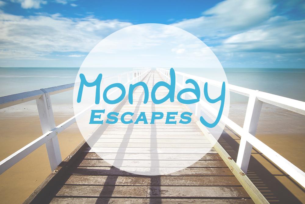 Monday Escapes #13