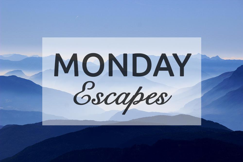 Monday Escapes #25